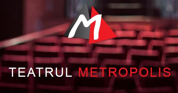 teatrul metropolis